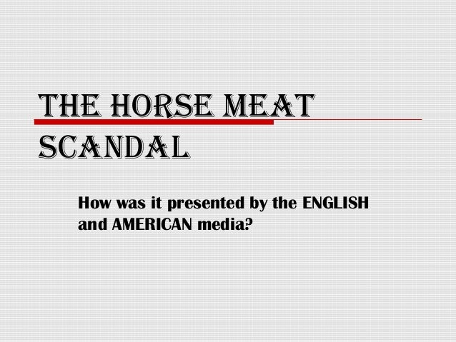 THE HORSE MEATSCANDALHow was it presented by the ENGLISHand AMERICAN media?