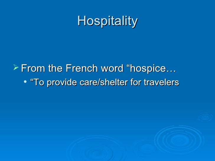 """Hospitality From the French word """"hospice…     """"To provide care/shelter for travelers"""
