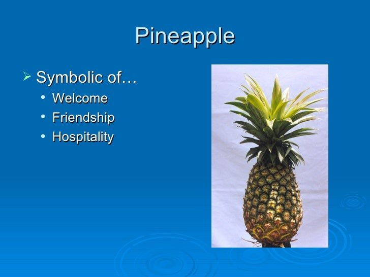 Pineapple Symbolic of…     Welcome     Friendship     Hospitality