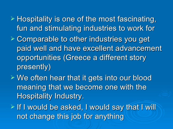  Hospitality is one of the most fascinating,  fun and stimulating industries to work for Comparable to other industries ...