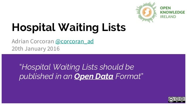 "Hospital Waiting Lists Adrian Corcoran @corcoran_ad 20th January 2016 ""Hospital Waiting Lists should be published in an Op..."