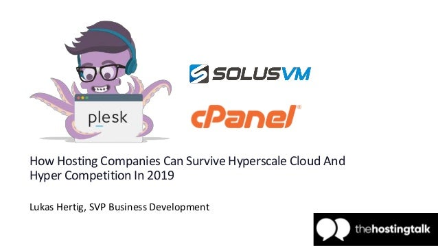 How Hosting Companies Can Survive Hyperscale Cloud And Hyper Competition In 2019 Lukas Hertig, SVP Business Development