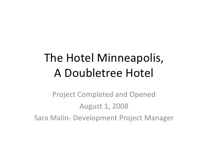 The Hotel Minneapolis,     A Doubletree Hotel      Project Completed and Opened              August 1, 2008 Sara Malin- De...
