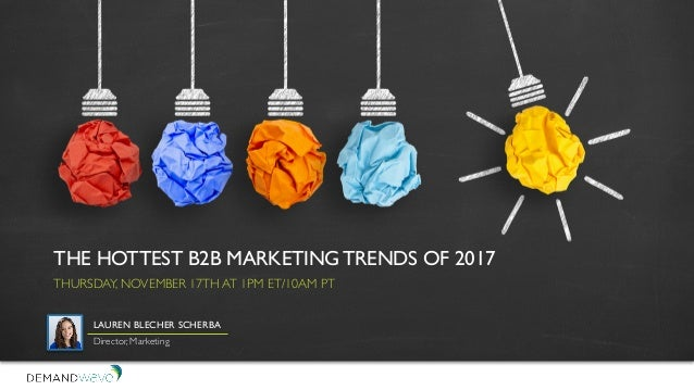the hottest b2b marketing trends of 2017 thursday november 17th at 1pm et10am