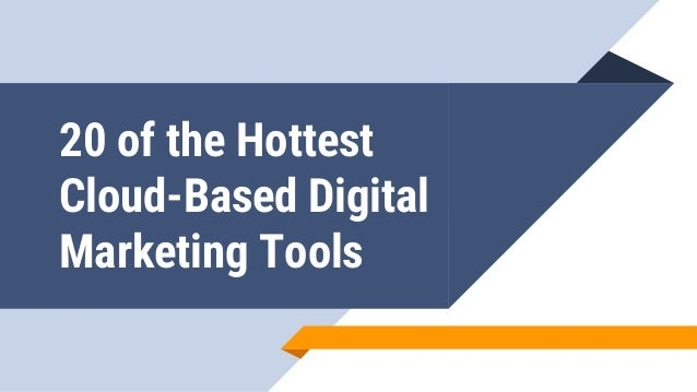 20 of the Hottest Cloud-Based Digital Marketing Tools