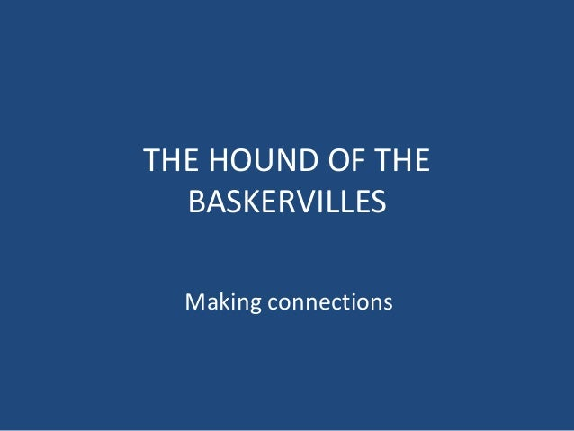 THE HOUND OF THE BASKERVILLES Making connections