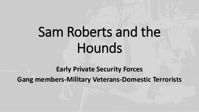 Sam Roberts and the Hounds Early Private Security Forces Gang members-Military Veterans-Domestic Terrorists