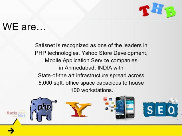 WE are…     Satisnet is recognized as one of the leaders in     PHP technologies, Yahoo Store Development,         Mobile ...