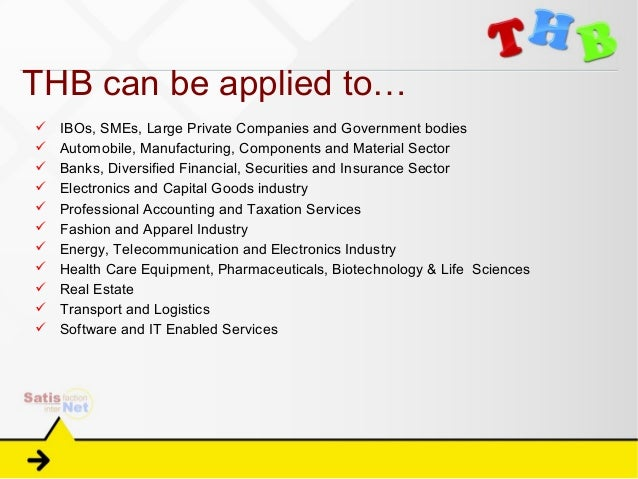 THB can be applied to…   IBOs, SMEs, Large Private Companies and Government bodies   Automobile, Manufacturing, Componen...
