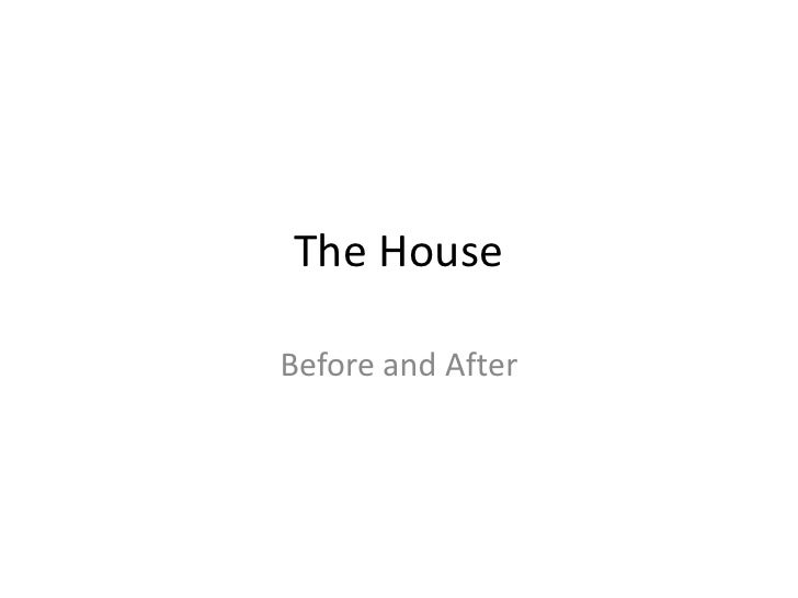 The House<br />Before and After<br />