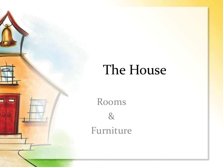 TheHouse<br />Rooms<br />&<br />Furniture<br />