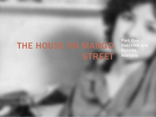 THE HOUSE ON MANGO STREET  Part One – Overview and Outside Analysis