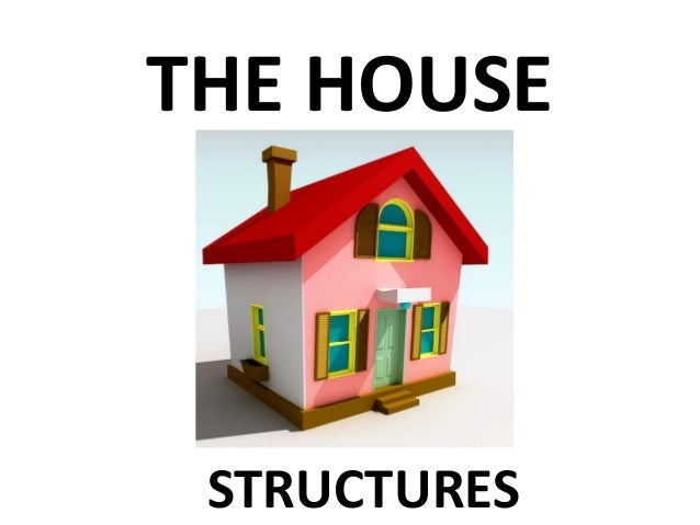 THE HOUSE  STRUCTURES