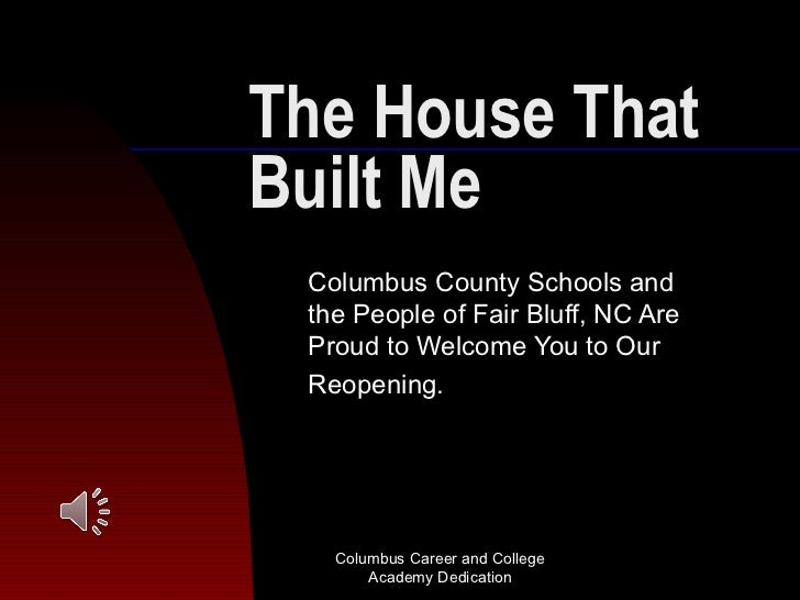 The House ThatBuilt Me Columbus County Schools and the People of Fair Bluff, NC Are Proud to Welcome You to Our Reopening....