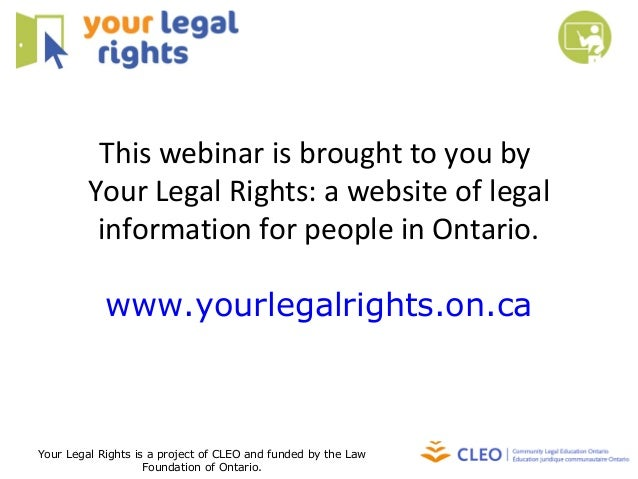 This webinar is brought to you by Your Legal Rights: a website of legal information for people in Ontario. www.yourlegalri...