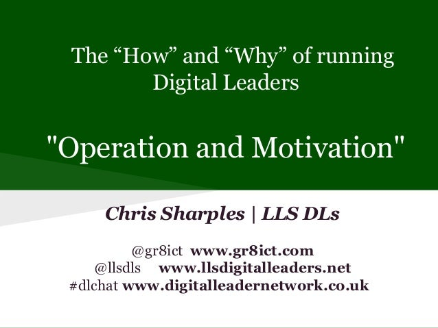 """The """"How"""" and """"Why"""" of runningDigital Leaders""""Operation and Motivation""""Chris Sharples   LLS DLs@gr8ict www.gr8ict.com@llsd..."""