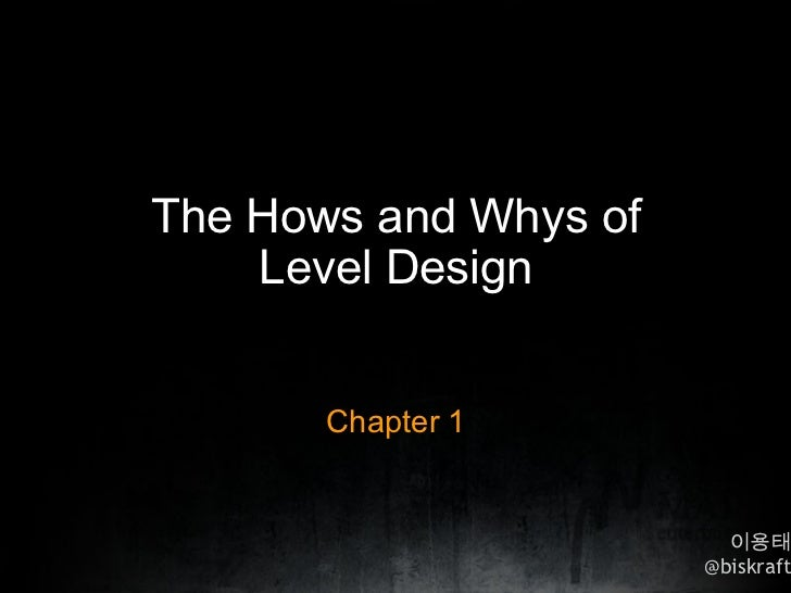 The Hows and Whys of Level Design Chapter 1 이용태 @biskraft