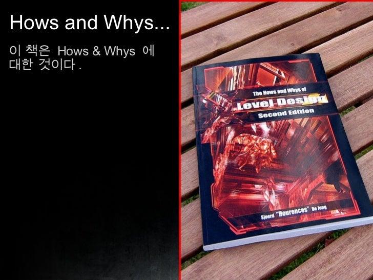 Hows and Whys... <ul><li>이 책은  Hows & Whys  에 </li></ul><ul><li>대한 것이다 . </li></ul>