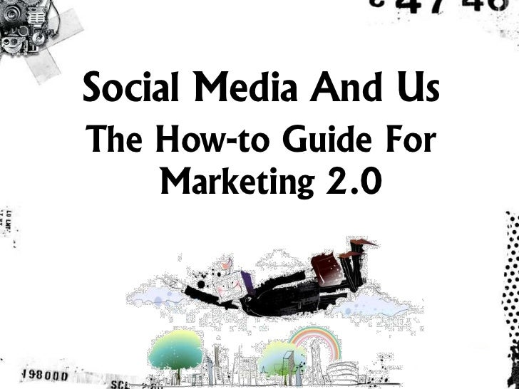 Social Media And Us The How-to Guide For     Marketing 2.0