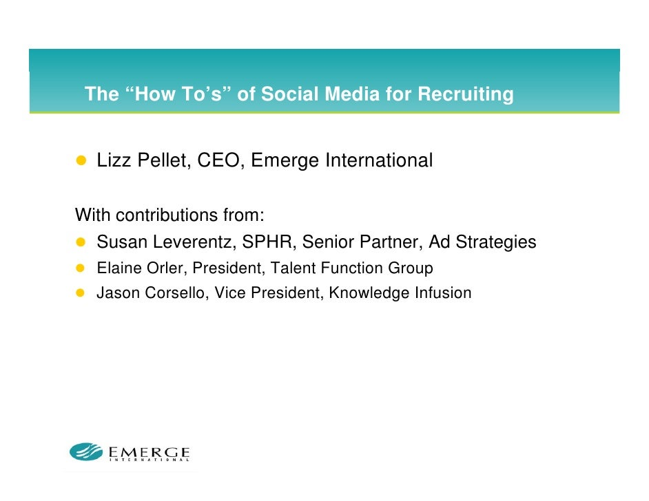 """The """"How To's"""" of Social Media for Recruiting       How To s     Lizz P ll t CEO Emerge I t   Li Pellet, CEO, E      Inter..."""