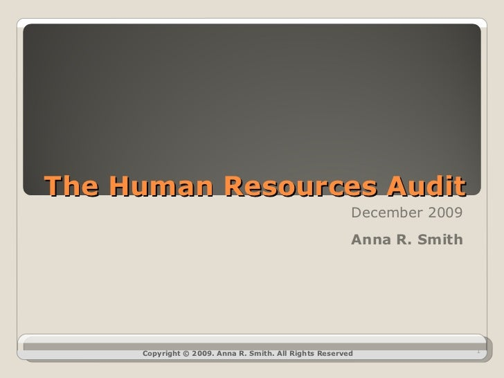 The Human Resources Audit December 2009 Anna R. Smith Copyright © 2009. Anna R. Smith. All Rights Reserved