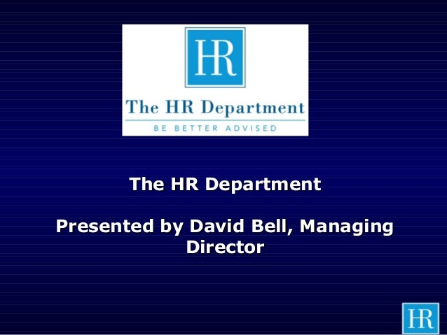 The HR DepartmentThe HR Department Presented by David Bell, ManagingPresented by David Bell, Managing DirectorDirector