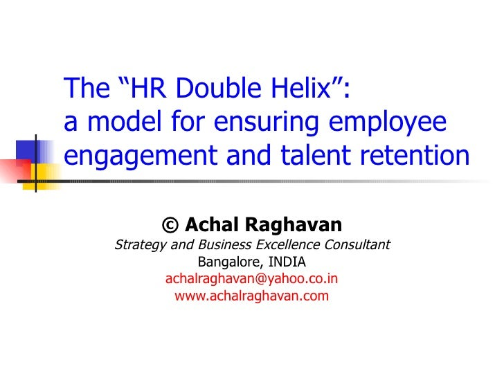 "The ""HR Double Helix"":  a model for ensuring employee  engagement and talent retention © Achal Raghavan Strategy and Busin..."