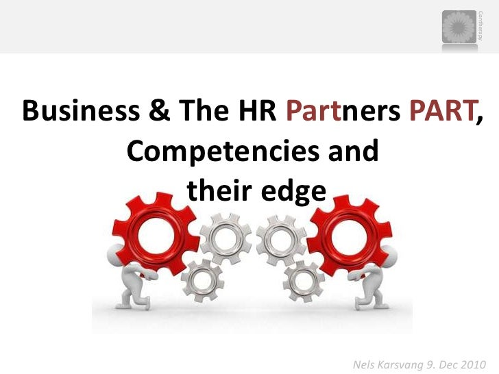 Business& The HR Partners PART, Competencies and their edge<br />Nels Karsvang 9. Dec 2010<br />