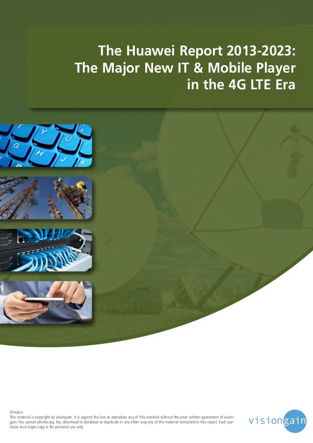 The Huawei Report 2013-2023: The Major New IT & Mobile Player in the 4G LTE Era  ©notice This material is copyright by vis...