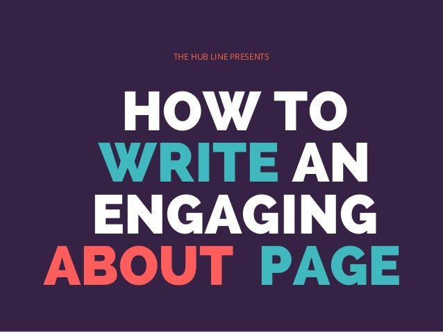 HOW TO WRITE AN ENGAGING ABOUT  PAGE   THE HUB LINE PRESENTS
