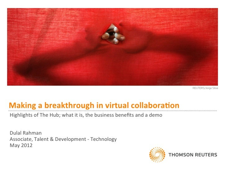 Making a breakthrough in virtual collabora2on  Highlights of The Hub; what it is, the busine...