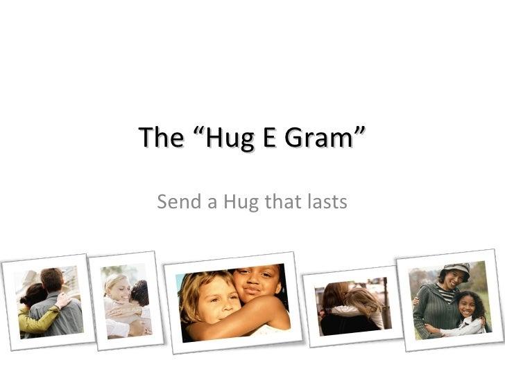 "The ""Hug E Gram"" Send a Hug that lasts"