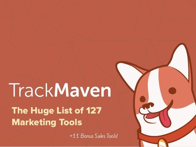 The Huge List of 127 Marketing Tools ! +11 Bonus Sales Tools! TrackMaven