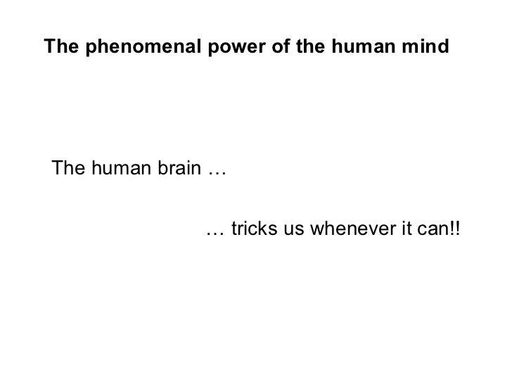 <ul><li>The human brain … </li></ul>…  tricks us whenever it can!! The phenomenal power of the human mind