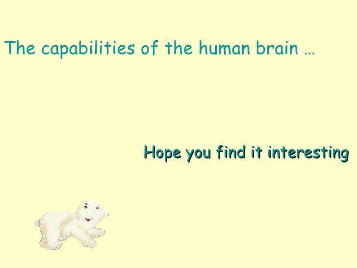 <ul><li>The capabilities of the human brain … </li></ul>Hope you find it interesting