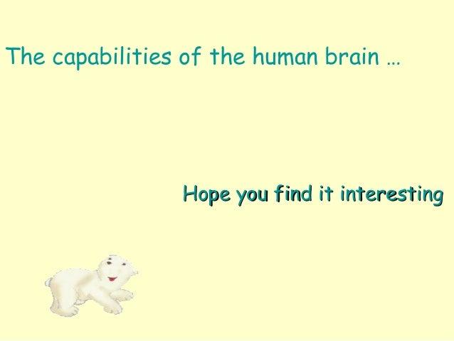 The capabilities of the human brain … Hope you find it interestingHope you find it interesting
