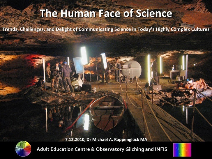The Human Face of Science Trends, Challenges, and Delight of Communicating Science in Today's Highly Complex Cultures 7.12...