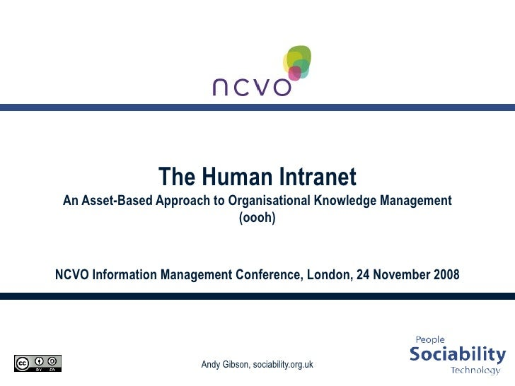 The Human Intranet An Asset-Based Approach to Organisational Knowledge Management (oooh) NCVO Information Management Confe...