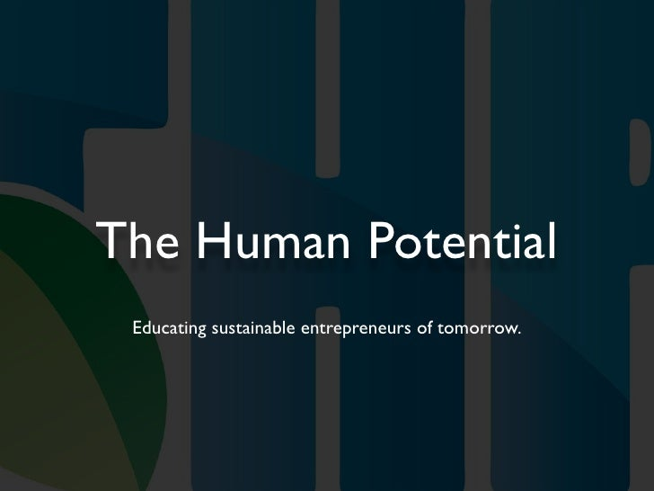 The Human Potential  Educating sustainable entrepreneurs of tomorrow.