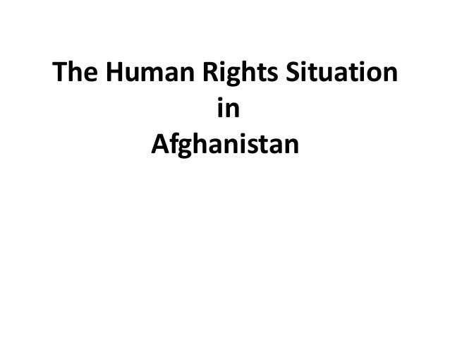 The Human Rights Situation in Afghanistan