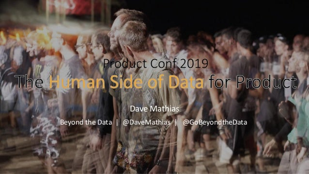 GoBeyondTheData.com Product Conf 2019 Dave Mathias Beyond the Data | @DaveMathias | @GoBeyondtheData
