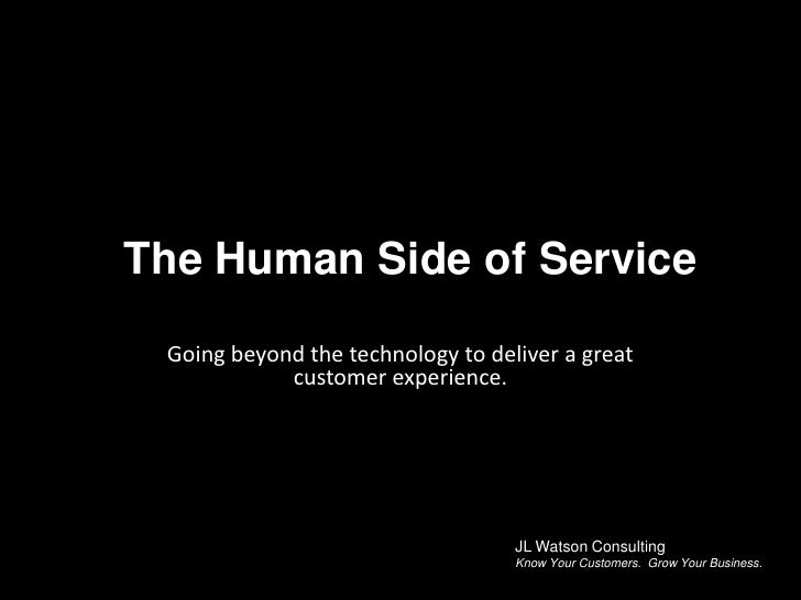 The Human Side of Service<br />Going beyond the technology to deliver a great customer experience.<br />JL Watson Consulti...