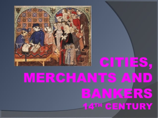CITIES,MERCHANTS AND     BANKERS      14TH CENTURY