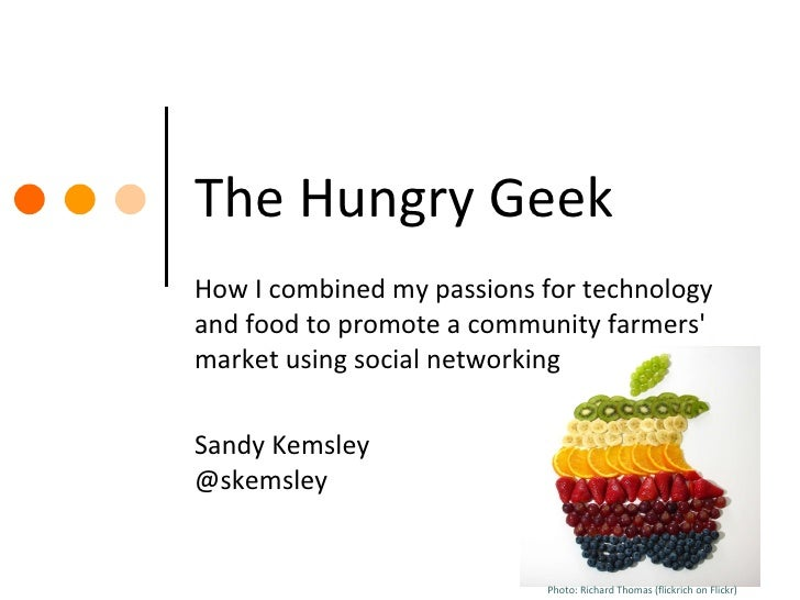 The Hungry Geek How I combined my passions for technology and food to promote a community farmers' market using social net...