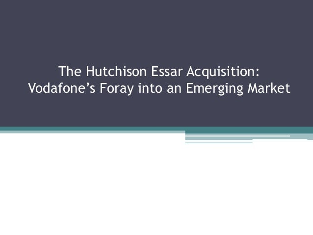 The Hutchison Essar Acquisition:Vodafone's Foray into an Emerging Market