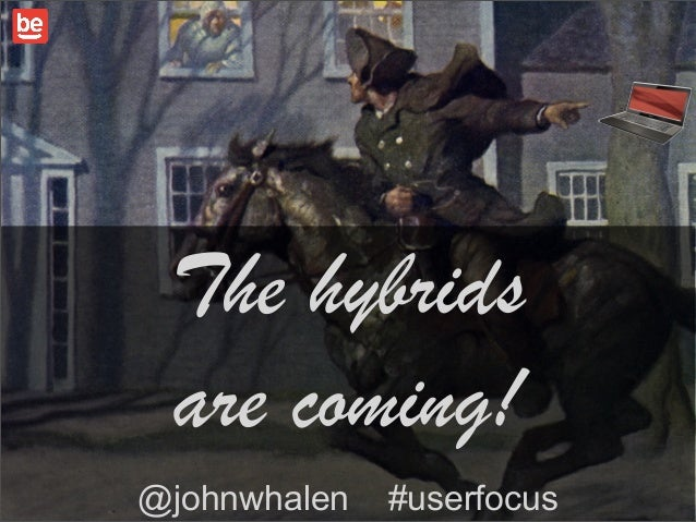 The hybrids are coming!@johnwhalen   #userfocus   1