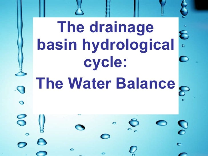 The drainage basin hydrological cycle: The Water Balance