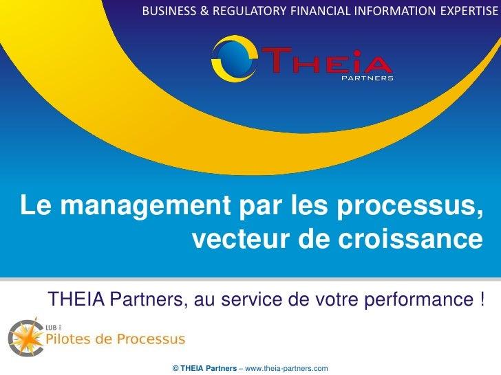 BUSINESS & REGULATORY FINANCIAL INFORMATION EXPERTISELe management par les processus,          vecteur de croissance THEIA...