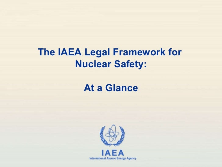 The IAEA Legal Framework for  Nuclear Safety: At a Glance