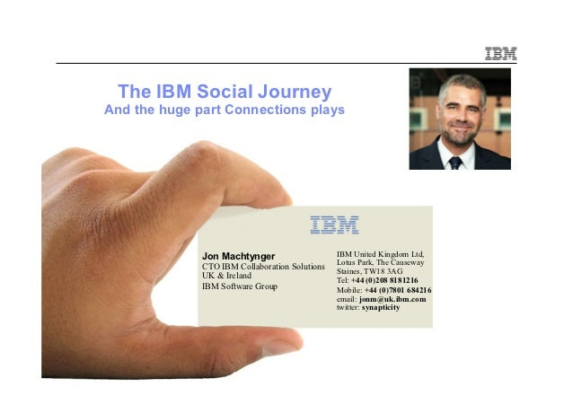 The IBM Social JourneyAnd the huge part Connections plays              Jon Machtynger                    IBM United Kingdo...